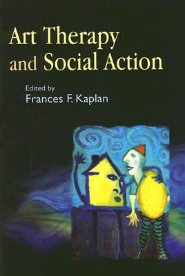 Art Therapy And Social Action By Kaplan, Frances F. (EDT)